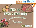 How to Plant a Fruit Tree: A Guide fo...