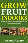 Grow Fruit Indoors: Learn the Secrets...