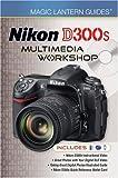 Lark Books Magic Lantern Guides: Nikon D300s Multimedia Workshop