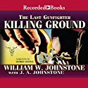 Killing Ground: The Last Gunfighter Audiobook by William Johnstone Narrated by George Guidall