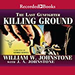 Killing Ground: The Last Gunfighter (       UNABRIDGED) by William Johnstone Narrated by George Guidall