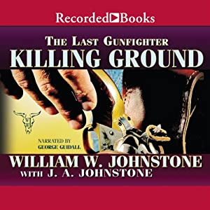 Killing Ground: The Last Gunfighter | [William Johnstone]