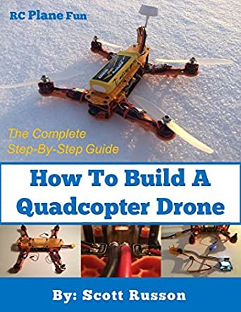 How to Build a Quadcopter Drone: Everything you need to ...