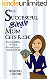 The Successful Single Mom Gets Rich! (English Edition)