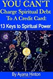 You Cant Charge Spiritual Debt to a Credit Card: 13 Keys to Spiritual Power
