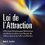 Loi de l'Attraction: 4 Principes Simples pour Matérialiser vos Rêves en Utilisant le Pouvoir de l'Affirmation et de la Pensée Positive: [The Law of Attraction] | Noah K. Gaultier