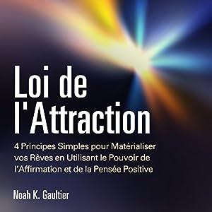 Loi de l'Attraction: 4 Principes Simples pour Matérialiser vos Rêves en Utilisant le Pouvoir de l'Affirmation et de la Pensée Positive Audiobook