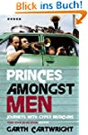 Princes Amongst Men: Journeys with Gy...