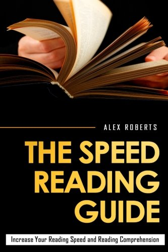 The Speed Reading Guide: Increase Your Reading Speed And Reading Comprehension