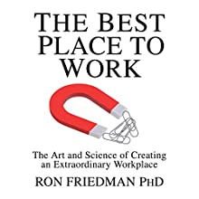 The Best Place to Work: The Art and Science of Creating an Extraordinary Workplace (       UNABRIDGED) by Ron Friedman, PhD Narrated by Walter Dixon