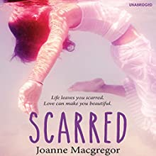 Scarred Audiobook by Joanne Macgregor Narrated by Kelsey Egan, Richard Lothian