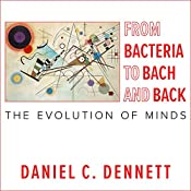 From Bacteria to Bach and Back: The Evolution of Minds | [Daniel C. Dennett]