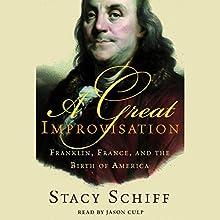 A Great Improvisation: Franklin, France, and the Birth of America   Livre audio Auteur(s) : Stacy Schiff Narrateur(s) : Susan Denaker