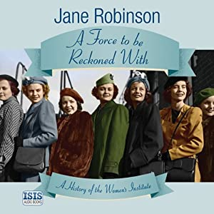 A Force to Be Reckoned With: A History of the Women's Institute | [Jane Robinson]