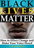 Black Lives Matter: How to Effect Change and Make Your Voice Heard