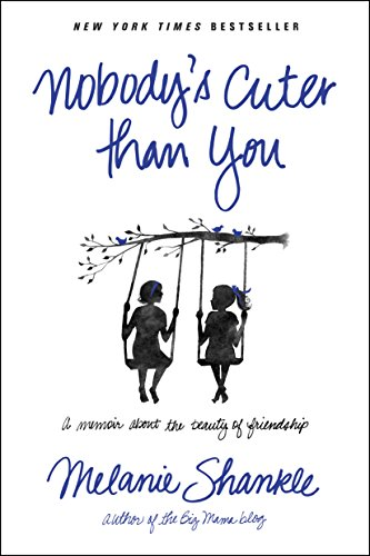Nobody's Cuter Than You: A Memoir about the Beauty of Friendship