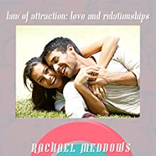 Law of Attraction: Love & Relationships Hypnosis: Dating & Romance, Guided Meditation, Positive Affirmations, Solfeggio Tones Speech by Rachael Meddows Narrated by Rachael Meddows