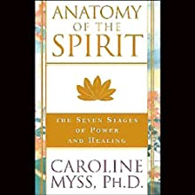 Anatomy of the Spirit Discours Auteur(s) : Caroline Myss Narrateur(s) : Caroline Myss