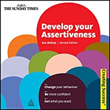 Develop Your Assertiveness: Creating Success Series Audiobook by Sue Bishop Narrated by Rachel Atkins