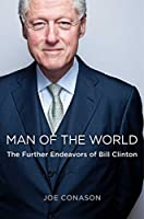 Man of the world : the further adventures of bill clinton