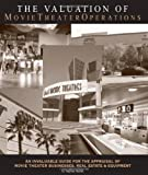 img - for The Valuation of Movie Theater Operations: an Invaluable Guide for the Appraisal of Movie Theater Businesses, Real Estate and Equipment book / textbook / text book