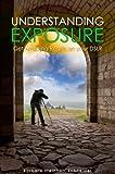 Understanding Exposure: Get Amazing Results on your DSLR