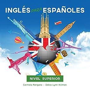 Curso Completo de Inglés, Inglés para Españoles (Nivel Superior): Full English Course, English for Spanish (Advanced Level) Audiobook