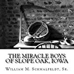 The Miracle Boys of Slope Oak, Iowa | Bill Schmalfeldt