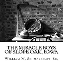 The Miracle Boys of Slope Oak, Iowa (       UNABRIDGED) by Bill Schmalfeldt Narrated by Robert Armin