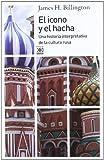 El icono y el hacha: Una historia interpretativa de la cultura rusa (843231479X) by Billington, James H.