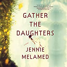 Gather the Daughters: A Novel Audiobook by Jennie Melamed Narrated by Laurence Bouvard