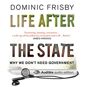 Life After the State: Why We Don't Need Government (Unabridged)