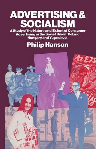 Advertising and Socialism: The Nature and Extent of Consumer Advertising in the Soviet Union, Poland, Hungary and Yugoslavia PDF