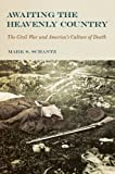 img - for Awaiting the Heavenly Country: The Civil War and America's Culture of Death 1st edition by Schantz, Mark S. (2008) Hardcover book / textbook / text book