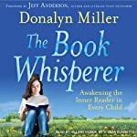 The Book Whisperer: Awakening the Inner Reader in Every Child | Donalyn Miller