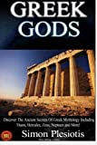Greek Gods: 3 in 1. Discover the Mythology of Ancient Greece (Ancient Greece, Gods, Ancient History, Greek Mythology, Titans, Hercules, Zeus, Neptune, Chaos) (History, Ancient secrets) (Volume 1)
