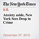Anxiety aside, New York Sees Drop in Crime | J. David Goodman,Al Baker