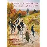 A Victorian Cyclist - Rambling Through Kent in 1886by Stephen Channing