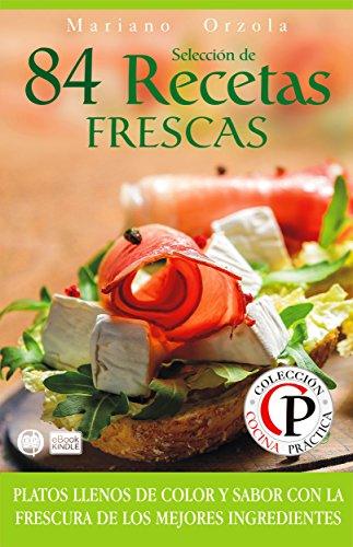 SELECCIÓN DE 84 RECETAS FRESCAS: Platos llenos de color y sabor con la frescura de los mejores ingredientes (Colección Cocina Práctica nº 48)