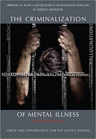 The Criminalization of Mental Illness: Crisis and Opportunity for the Justice System, Second Edition written by Risdon N. Slate