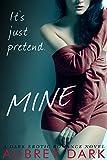 Mine (A Dark Erotic Romance Novel)