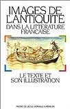 echange, troc  - Images de l'Antiquité dans la littérature française : Le texte et son illustration