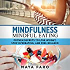 Mindfulness: Mindful Eating: Proven Secrets to Lose Weight, Stop Overeating and Feel Relaxed Hörbuch von Maya Faro Gesprochen von: Bo Morgan