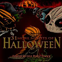 31 More Nights of Halloween (       UNABRIDGED) by Perez-Tinics (editor), Joshua Skye, Ben McElroy, Jay Wilburn, Denise Stanley, Jonathan Templar, D. R. Pinney, Benny Alano Narrated by Christopher Hudspeth