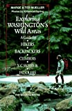 Exploring Washington's Wild Areas: A Guide for Hikers, Backpackers, Climbers, XC Skiers and Paddlers