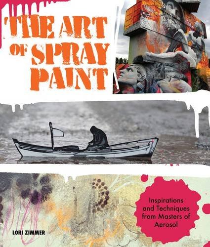 the-art-of-spray-paint-inspirations-and-techniques-from-masters-of-aerosol