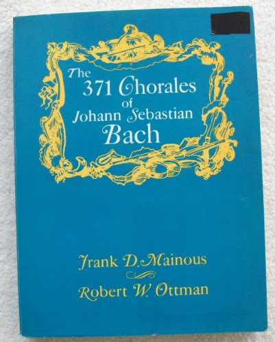 The 371 Chorales of Johann Sebastian Bach With English Texts and Twenty-Three Instrumental Obbligatos
