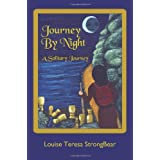 Journey By Night: A Solitary Journeyby Louise Teresa StrongBear