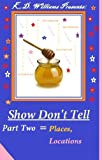 (Places, Locations-Part Two) Show Dont Tell Dictionary: Section two out of three parts (Help with your writing)