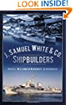 J. Samuel White & Co., Shipbuilders